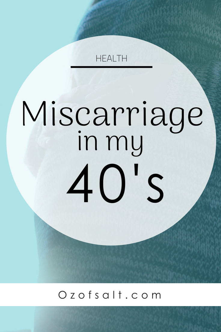 Miscarriage at 8 weeks and Age 43 - Ounce of Salt