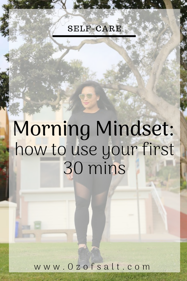 utilize your day and start off on the right foot with these tips on how to start your morning. A daily mindset routine that is both easy and will leave you feeling energized throughout your day. #ozofsalt #selfcare #mindsetroutine